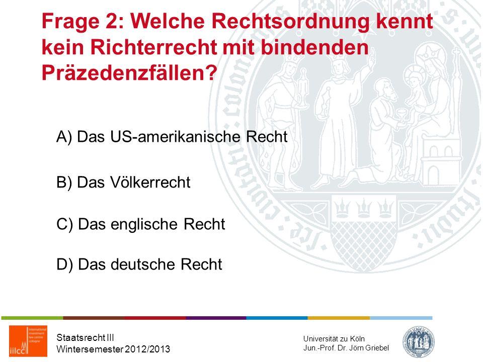 Frage 1: Der Europäische Menschenrechtsgerichtshof hat seinen Sitz in Staatsrecht III Wintersemester 2012/2013 Universität zu Köln Jun.-Prof. Dr. Jörn