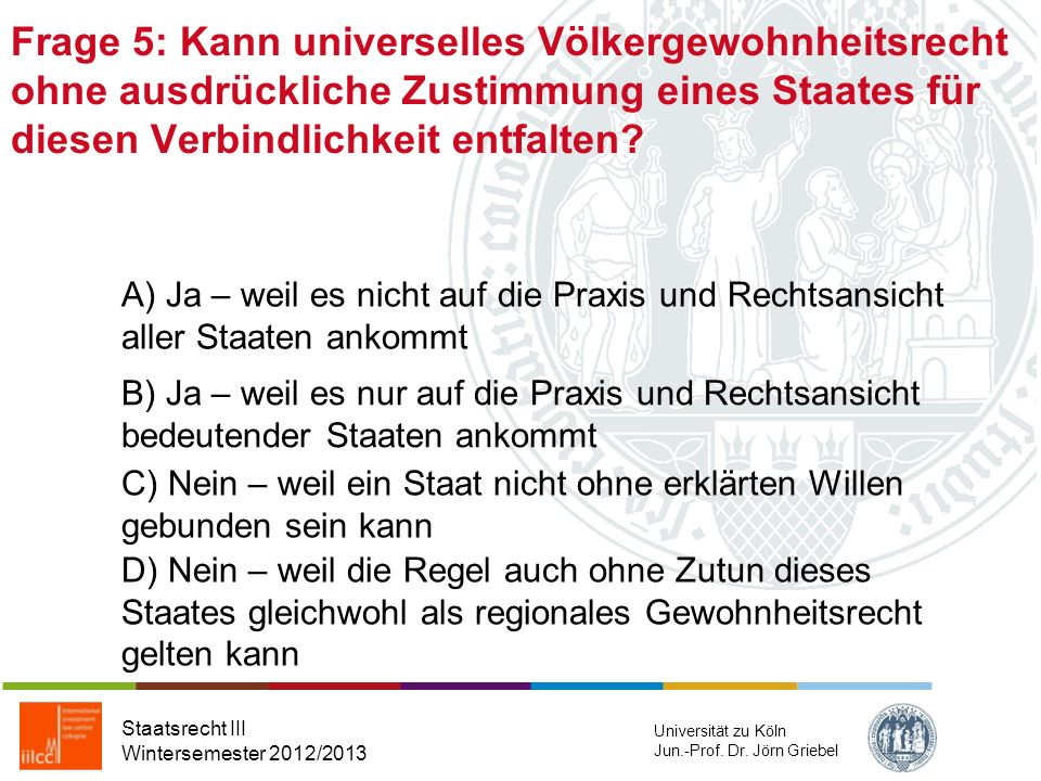 Frage 4: Die Verbandskompetenz im Bereich der auswärtigen Gewalt liegt im Wesentlichen in der Hand Staatsrecht III Wintersemester 2012/2013 Universitä
