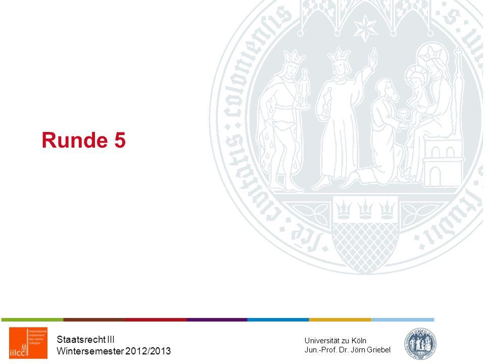 Sehr gut, Sie haben alle Fragen richtig beantwortet. Staatsrecht III Wintersemester 2012/2013 Universität zu Köln Jun.-Prof. Dr. Jörn Griebel