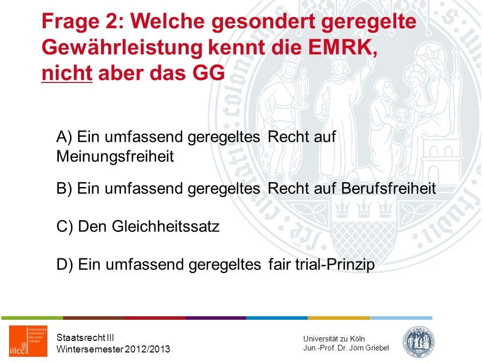 Frage 1: Die auswärtige Gewalt umfasst begrifflich nicht Staatsrecht III Wintersemester 2012/2013 Universität zu Köln Jun.-Prof. Dr. Jörn Griebel A) m