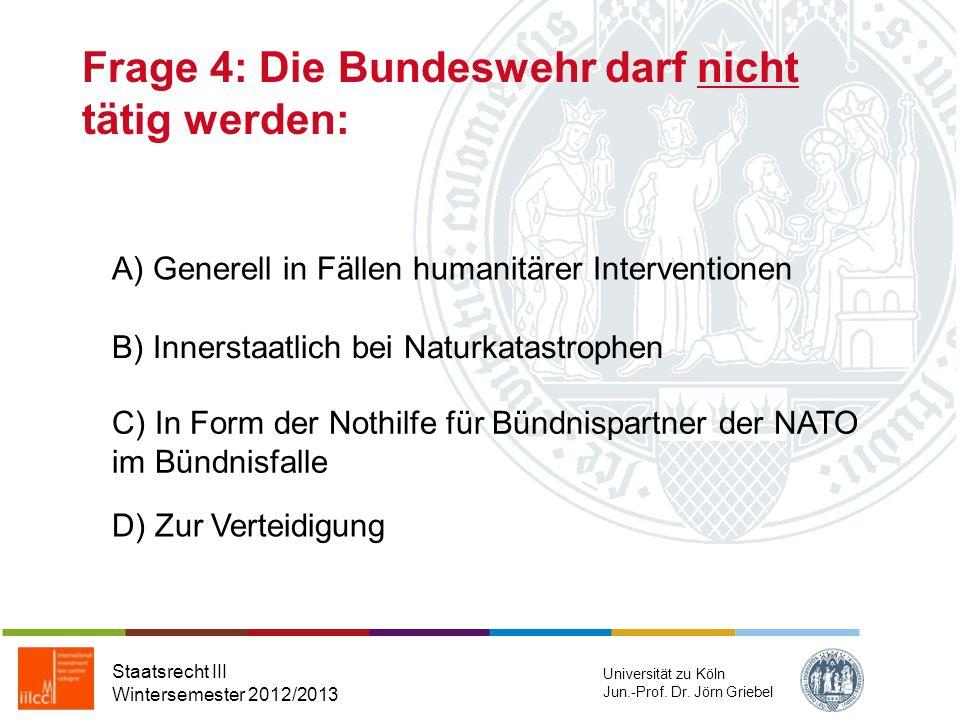 Frage 3: Die Kompetenz im Bereich außenpolitischer Maßnahmen obliegt im Grundsatz Staatsrecht III Wintersemester 2012/2013 Universität zu Köln Jun.-Pr
