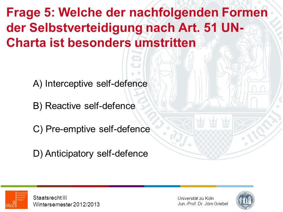 Frage 4: Die Verbandskompetenz im Bereich der auswärtigen Gewalt liegt im Wesentlichen in der Hand Staatsrecht III Wintersemester 2012/2013 Universität zu Köln Jun.-Prof.