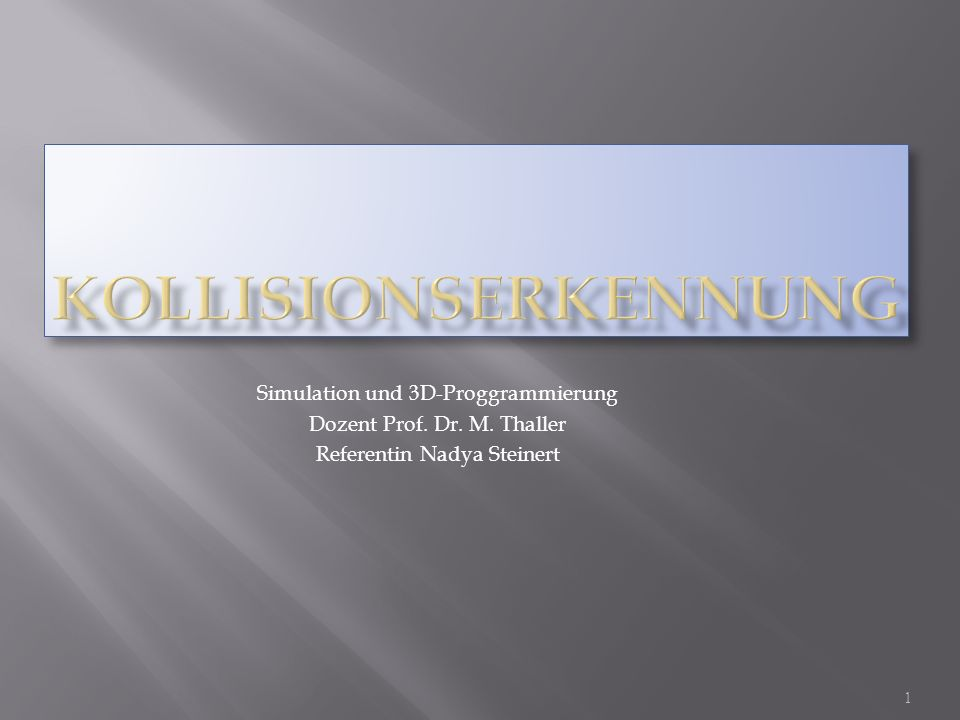 Simulation und 3D-Proggrammierung Dozent Prof. Dr. M. Thaller Referentin Nadya Steinert 1