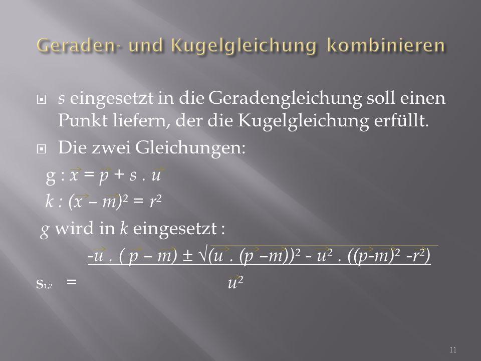 s eingesetzt in die Geradengleichung soll einen Punkt liefern, der die Kugelgleichung erfüllt.