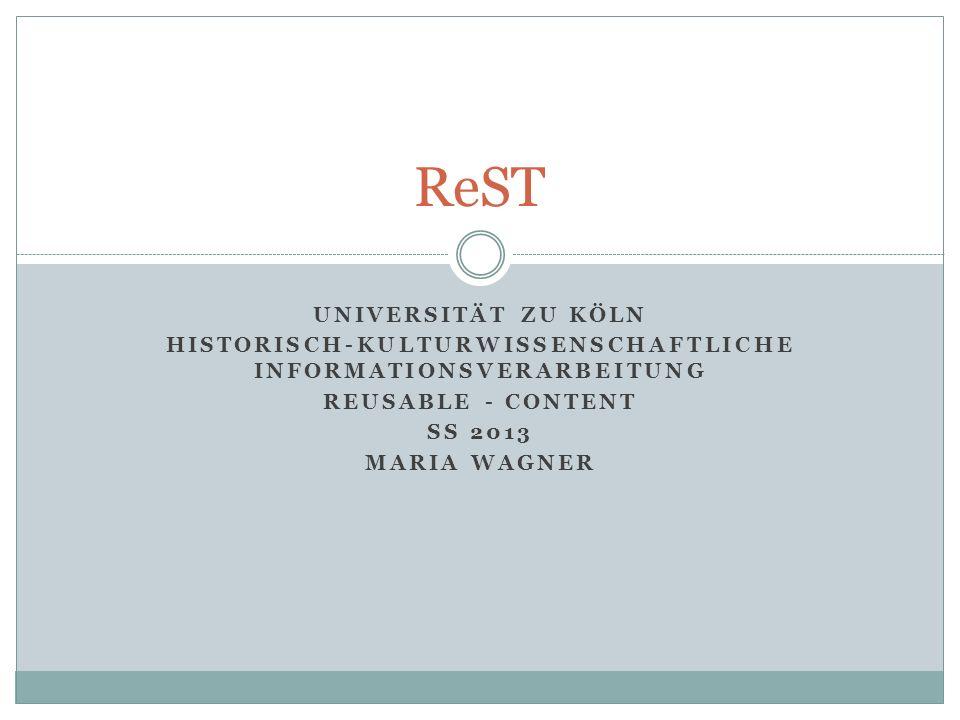 UNIVERSITÄT ZU KÖLN HISTORISCH-KULTURWISSENSCHAFTLICHE INFORMATIONSVERARBEITUNG REUSABLE - CONTENT SS 2013 MARIA WAGNER ReST