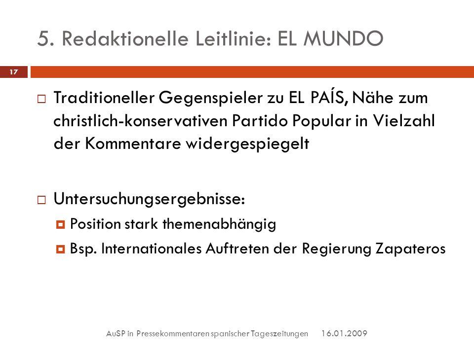 5. Redaktionelle Leitlinie: EL MUNDO 16.01.2009 AuSP in Pressekommentaren spanischer Tageszeitungen 17 Traditioneller Gegenspieler zu EL PAÍS, Nähe zu