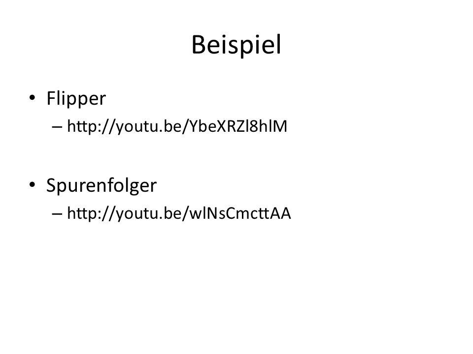 Beispiel Flipper – http://youtu.be/YbeXRZl8hlM Spurenfolger – http://youtu.be/wlNsCmcttAA