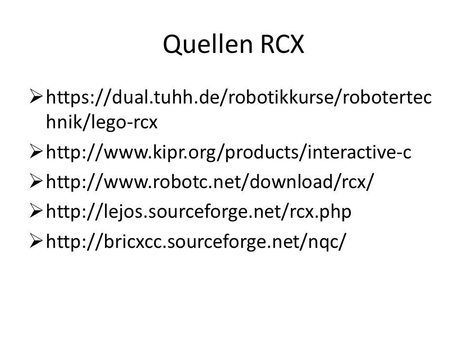 Quellen RCX https://dual.tuhh.de/robotikkurse/robotertec hnik/lego-rcx http://www.kipr.org/products/interactive-c http://www.robotc.net/download/rcx/