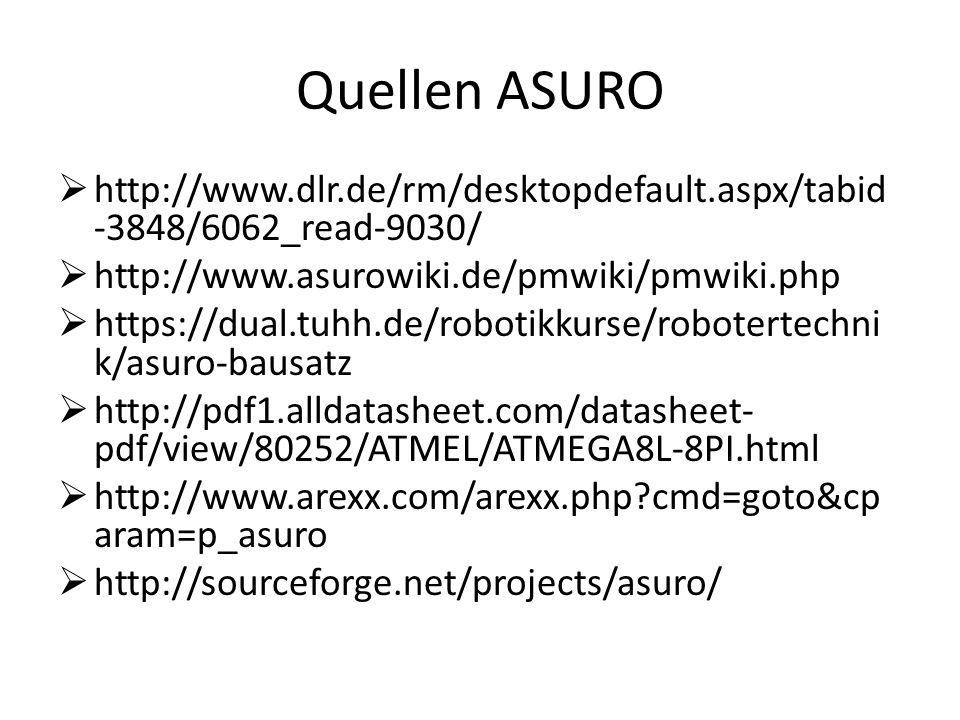 Quellen ASURO http://www.dlr.de/rm/desktopdefault.aspx/tabid -3848/6062_read-9030/ http://www.asurowiki.de/pmwiki/pmwiki.php https://dual.tuhh.de/robo