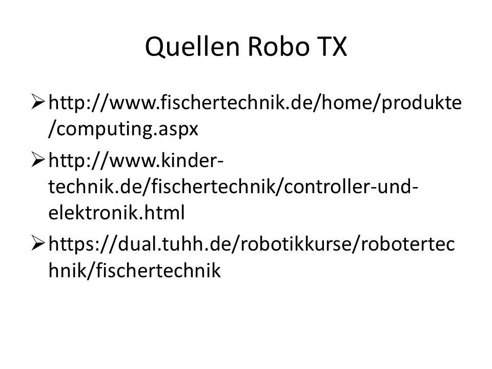 Quellen Robo TX http://www.fischertechnik.de/home/produkte /computing.aspx http://www.kinder- technik.de/fischertechnik/controller-und- elektronik.htm