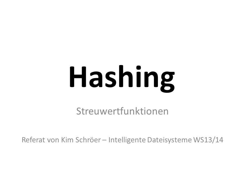Hashing Streuwertfunktionen Referat von Kim Schröer – Intelligente Dateisysteme WS13/14