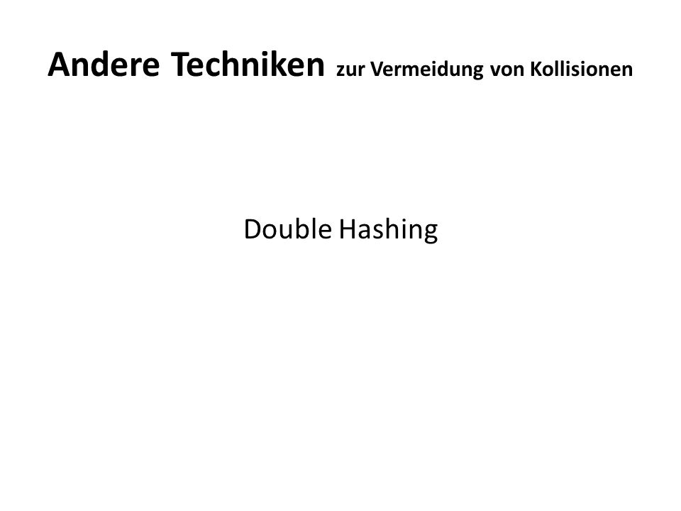 Andere Techniken zur Vermeidung von Kollisionen Double Hashing