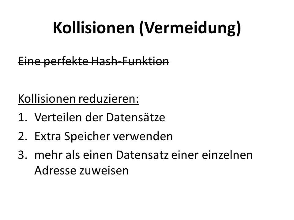 Kollisionen (Vermeidung) Eine perfekte Hash-Funktion Kollisionen reduzieren: 1.Verteilen der Datensätze 2.Extra Speicher verwenden 3.mehr als einen Datensatz einer einzelnen Adresse zuweisen