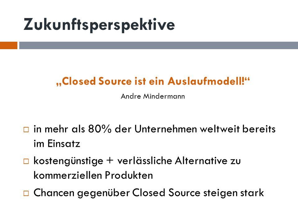 Zukunftsperspektive Closed Source ist ein Auslaufmodell! Andre Mindermann in mehr als 80% der Unternehmen weltweit bereits im Einsatz kostengünstige +