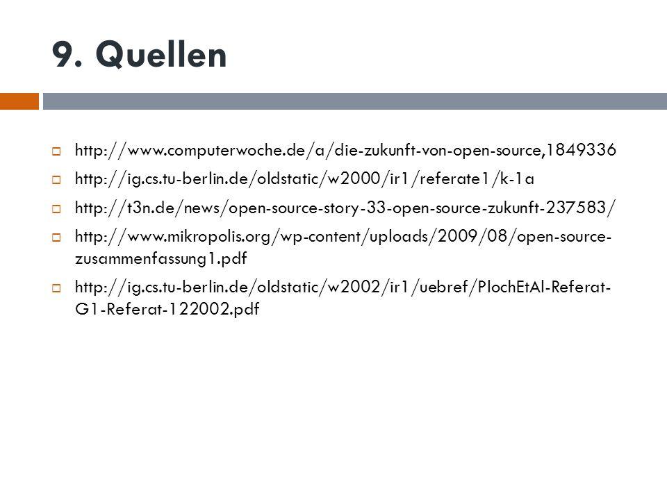 9. Quellen http://www.computerwoche.de/a/die-zukunft-von-open-source,1849336 http://ig.cs.tu-berlin.de/oldstatic/w2000/ir1/referate1/k-1a http://t3n.d