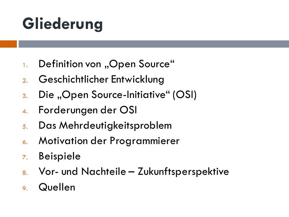 Gliederung 1. Definition von Open Source 2. Geschichtlicher Entwicklung 3. Die Open Source-Initiative (OSI) 4. Forderungen der OSI 5. Das Mehrdeutigke