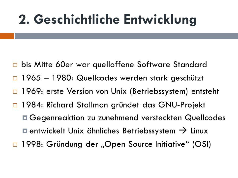 2. Geschichtliche Entwicklung bis Mitte 60er war quelloffene Software Standard 1965 – 1980: Quellcodes werden stark geschützt 1969: erste Version von