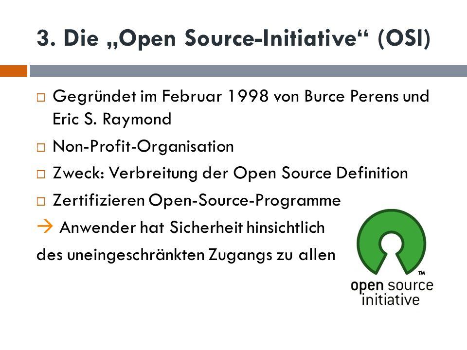 3. Die Open Source-Initiative (OSI) Gegründet im Februar 1998 von Burce Perens und Eric S. Raymond Non-Profit-Organisation Zweck: Verbreitung der Open