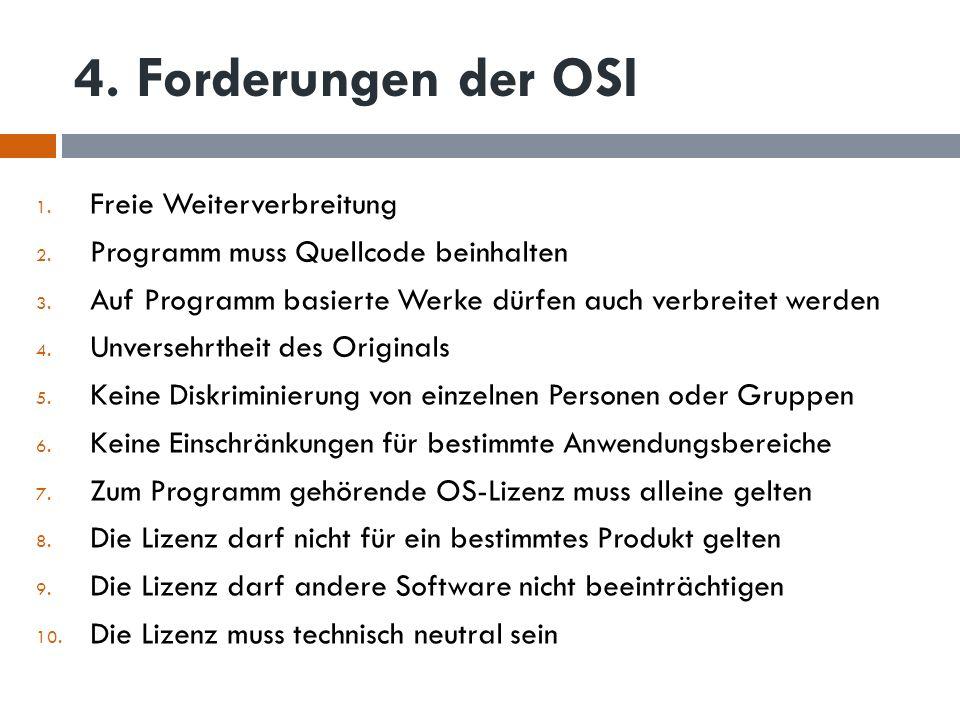4. Forderungen der OSI 1. Freie Weiterverbreitung 2. Programm muss Quellcode beinhalten 3. Auf Programm basierte Werke dürfen auch verbreitet werden 4