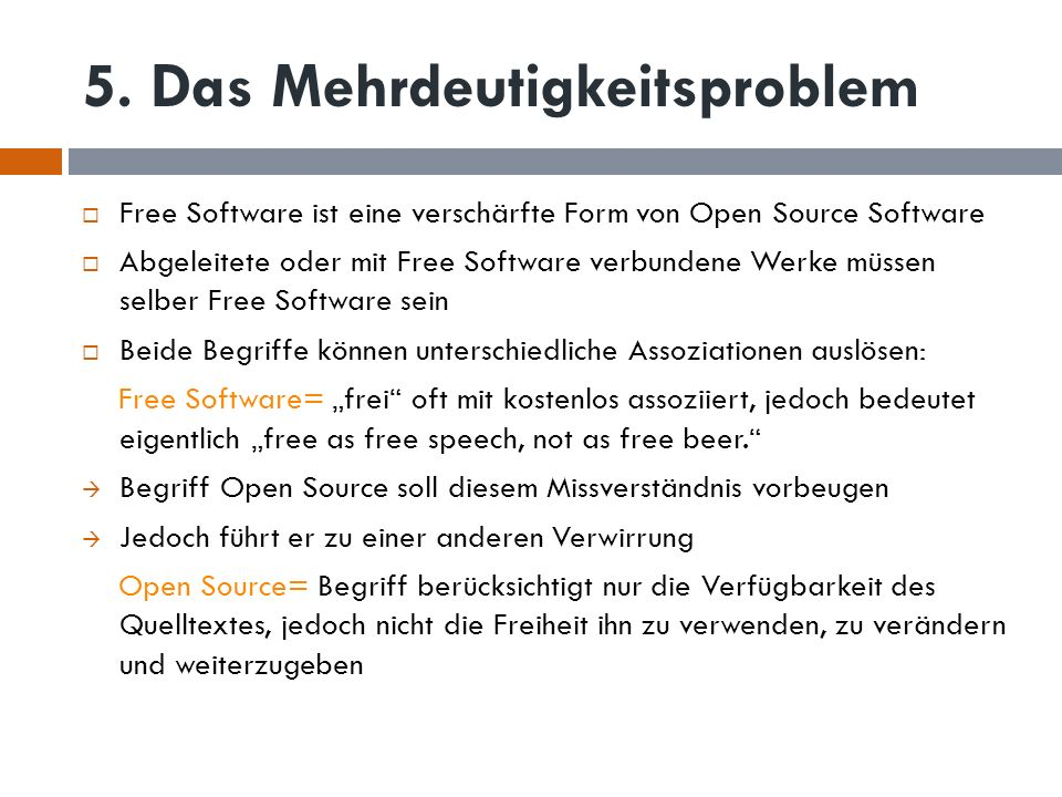 5. Das Mehrdeutigkeitsproblem Free Software ist eine verschärfte Form von Open Source Software Abgeleitete oder mit Free Software verbundene Werke müs