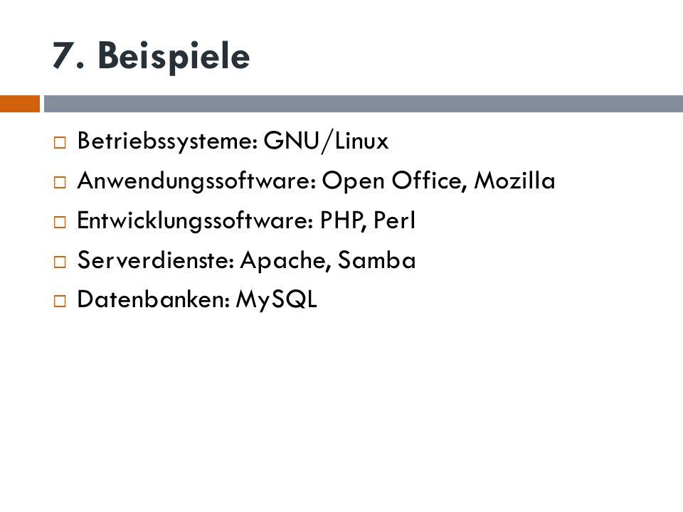 7. Beispiele Betriebssysteme: GNU/Linux Anwendungssoftware: Open Office, Mozilla Entwicklungssoftware: PHP, Perl Serverdienste: Apache, Samba Datenban
