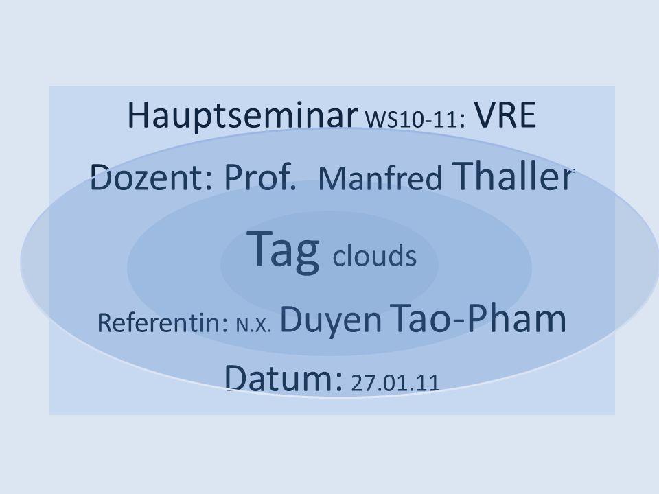 Hauptseminar WS10-11 : VRE Dozent: Prof. Manfred Thaller Tag clouds Referentin: N.X.