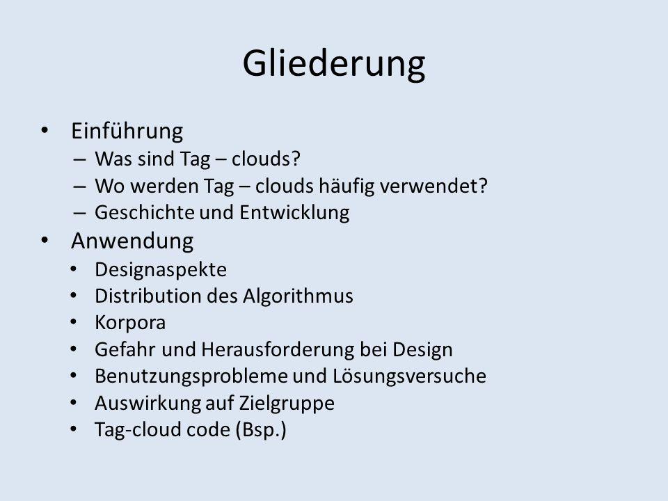 Gliederung Einführung – Was sind Tag – clouds. – Wo werden Tag – clouds häufig verwendet.