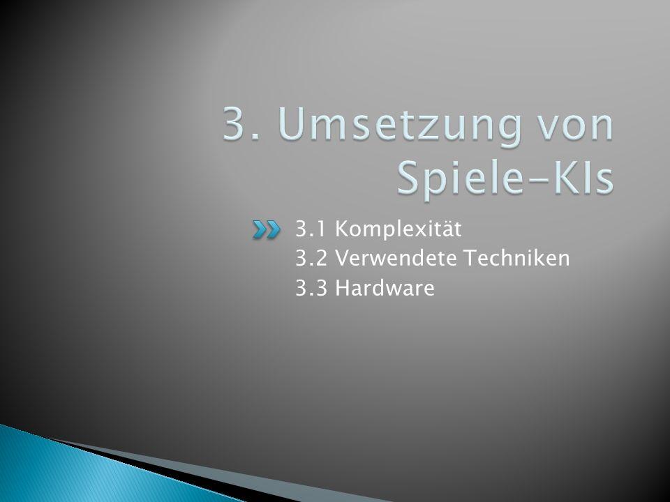 3.1 Komplexität 3.2 Verwendete Techniken 3.3 Hardware