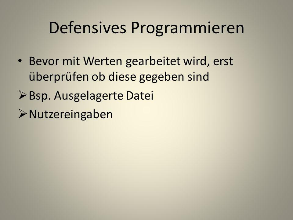 Defensives Programmieren Bevor mit Werten gearbeitet wird, erst überprüfen ob diese gegeben sind Bsp.