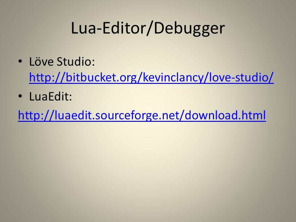 Lua-Editor/Debugger Löve Studio: http://bitbucket.org/kevinclancy/love-studio/ http://bitbucket.org/kevinclancy/love-studio/ LuaEdit: http://luaedit.s