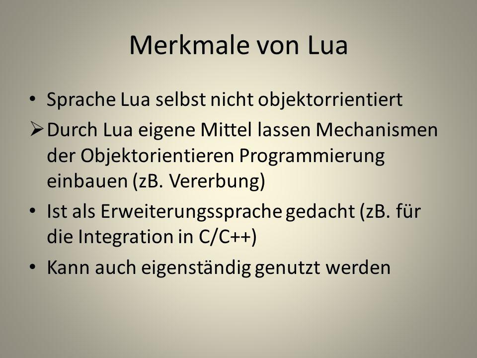 Merkmale von Lua Sprache Lua selbst nicht objektorrientiert Durch Lua eigene Mittel lassen Mechanismen der Objektorientieren Programmierung einbauen (zB.