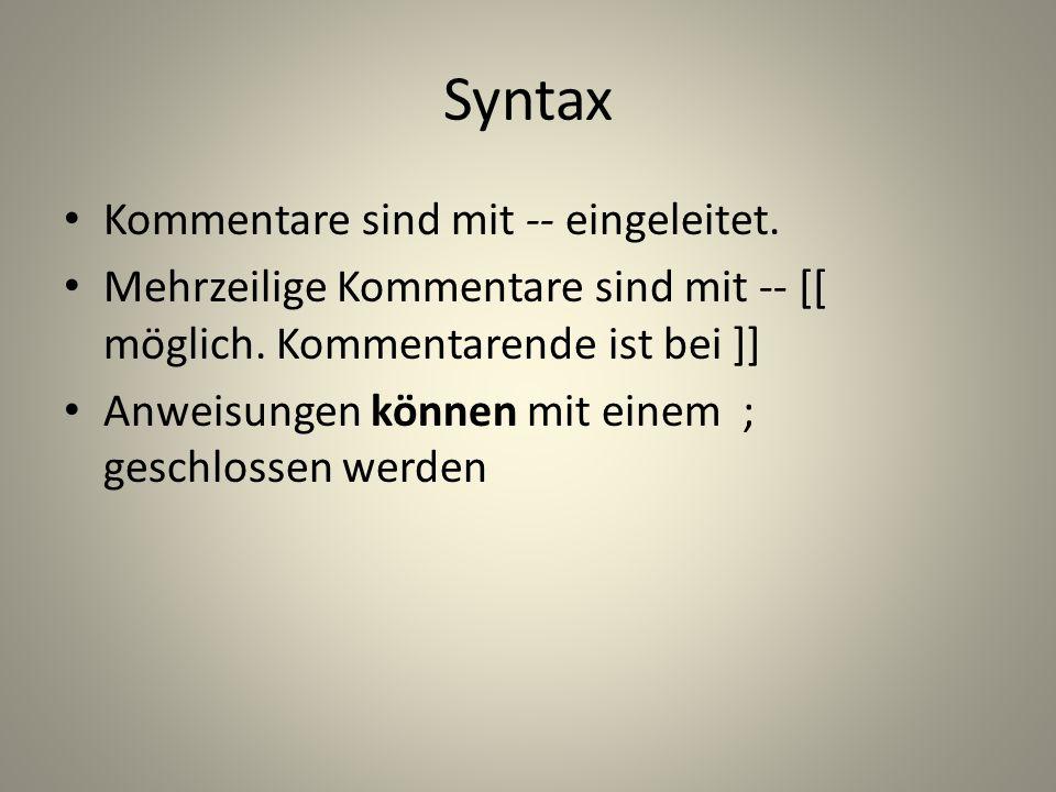 Syntax Kommentare sind mit -- eingeleitet. Mehrzeilige Kommentare sind mit -- [[ möglich.