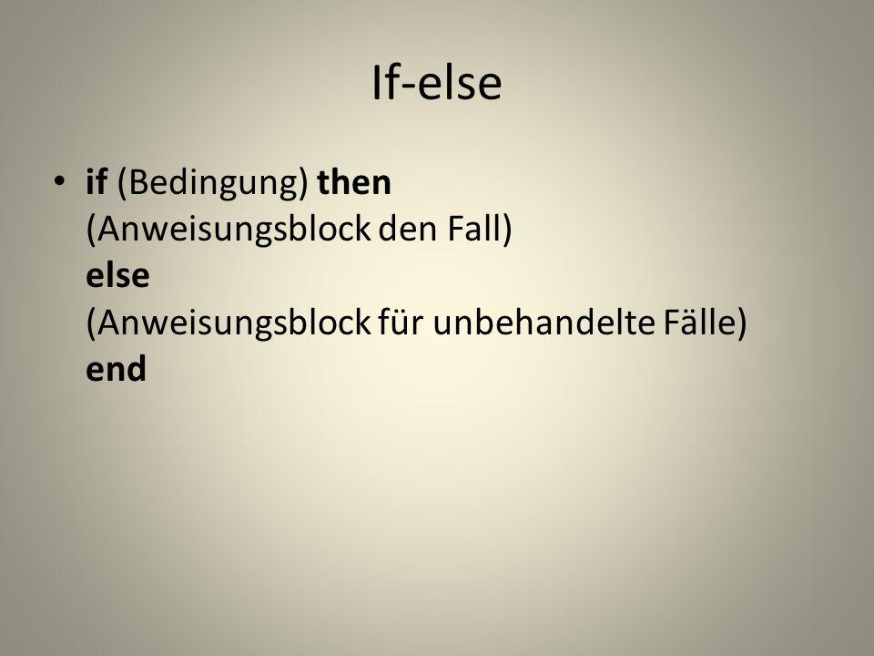 If-else if (Bedingung) then (Anweisungsblock den Fall) else (Anweisungsblock für unbehandelte Fälle) end