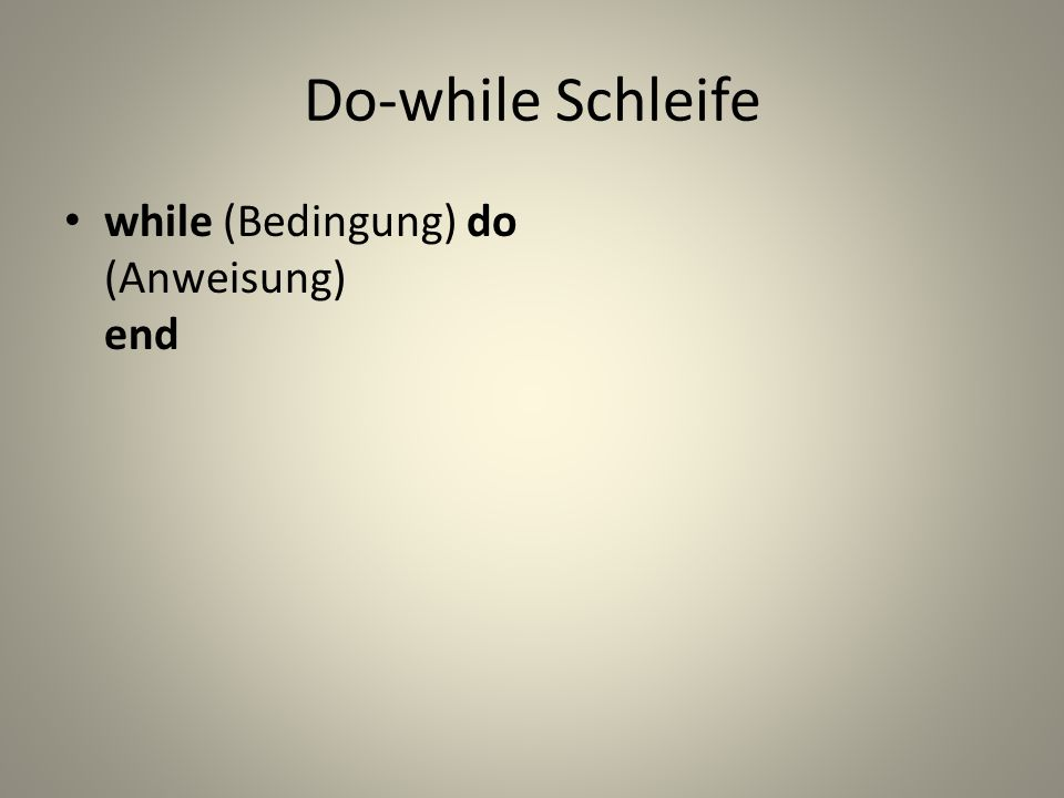 Do-while Schleife while (Bedingung) do (Anweisung) end