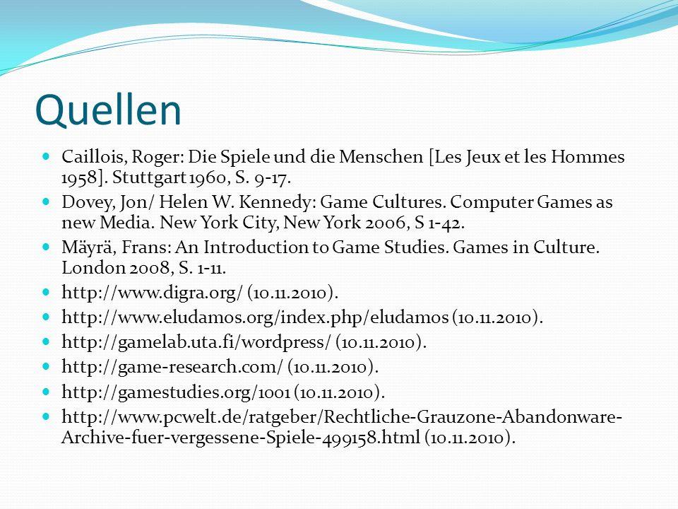 Quellen Caillois, Roger: Die Spiele und die Menschen [Les Jeux et les Hommes 1958]. Stuttgart 1960, S. 9-17. Dovey, Jon/ Helen W. Kennedy: Game Cultur