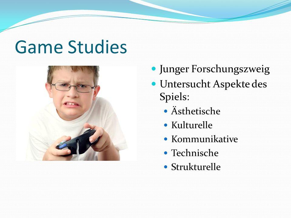 Game Studies Junger Forschungszweig Untersucht Aspekte des Spiels: Ästhetische Kulturelle Kommunikative Technische Strukturelle