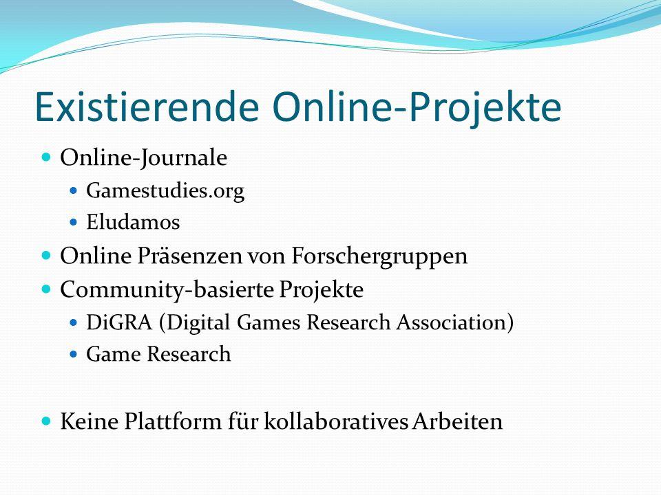 Existierende Online-Projekte Online-Journale Gamestudies.org Eludamos Online Präsenzen von Forschergruppen Community-basierte Projekte DiGRA (Digital Games Research Association) Game Research Keine Plattform für kollaboratives Arbeiten