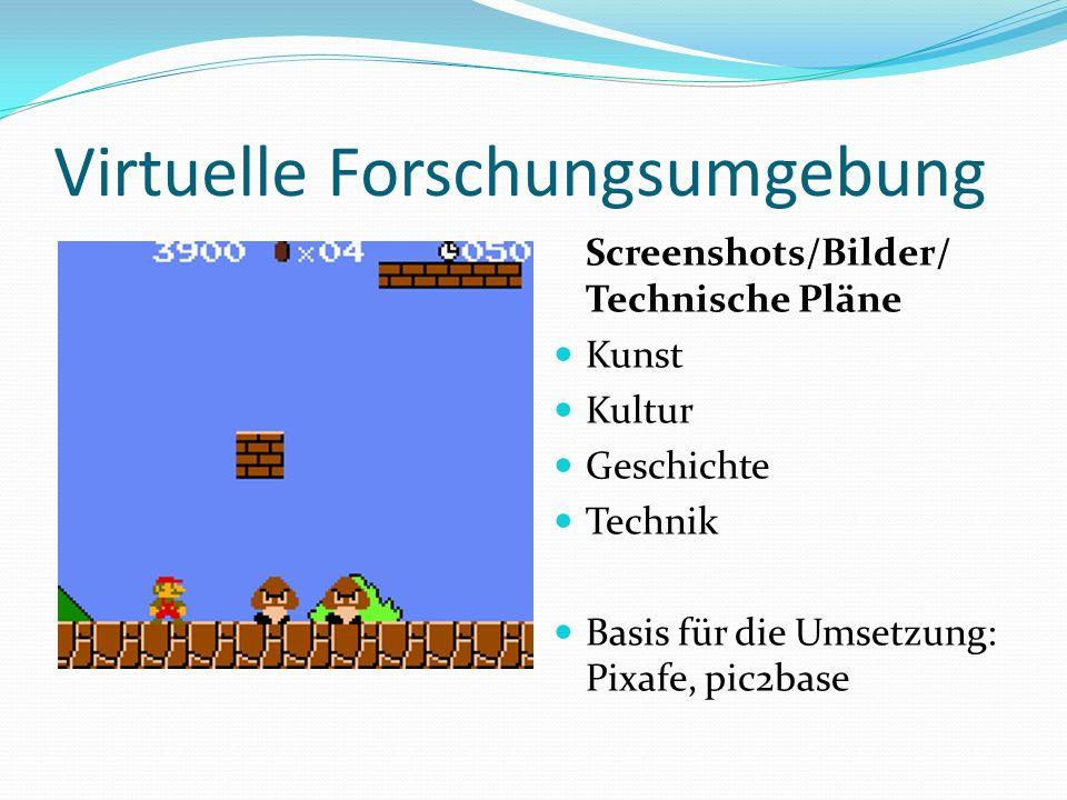 Virtuelle Forschungsumgebung Screenshots/Bilder/ Technische Pläne Kunst Kultur Geschichte Technik Basis für die Umsetzung: Pixafe, pic2base