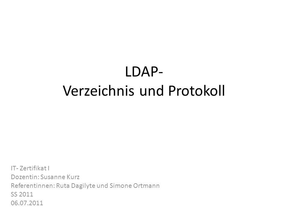 LDAP- Verzeichnis und Protokoll IT- Zertifikat I Dozentin: Susanne Kurz Referentinnen: Ruta Dagilyte und Simone Ortmann SS 2011 06.07.2011