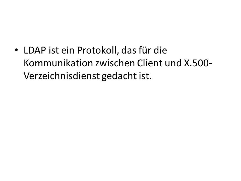LDAP ist ein Protokoll, das für die Kommunikation zwischen Client und X.500- Verzeichnisdienst gedacht ist.