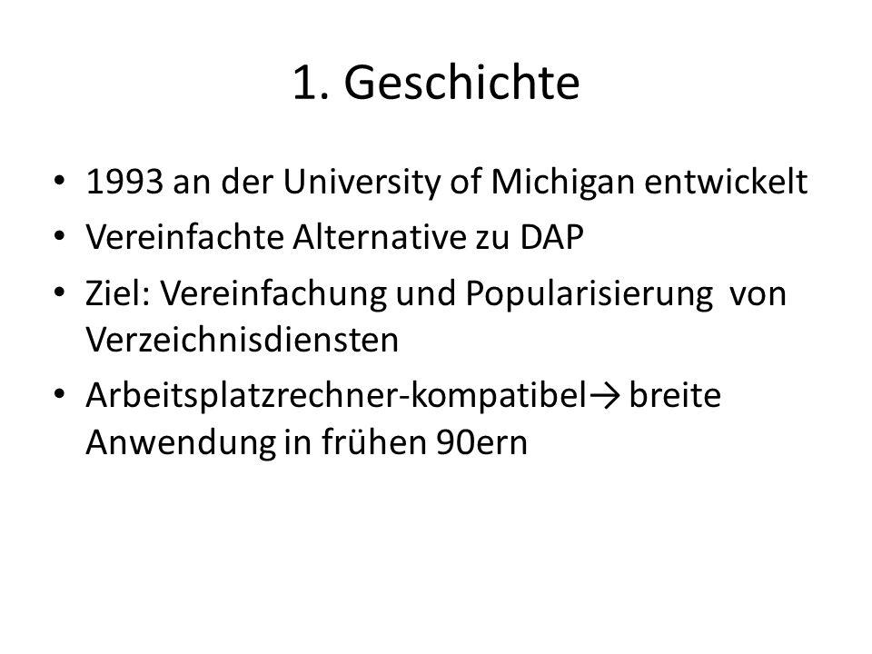 1. Geschichte 1993 an der University of Michigan entwickelt Vereinfachte Alternative zu DAP Ziel: Vereinfachung und Popularisierung von Verzeichnisdie
