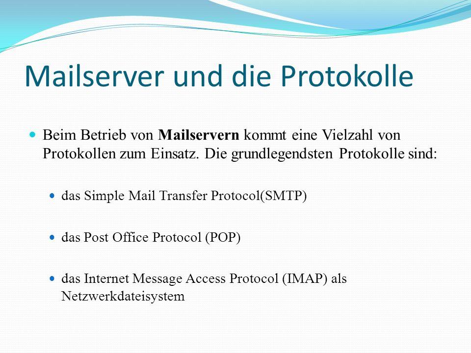 Mailserver und die Protokolle Beim Betrieb von Mailservern kommt eine Vielzahl von Protokollen zum Einsatz. Die grundlegendsten Protokolle sind: das S