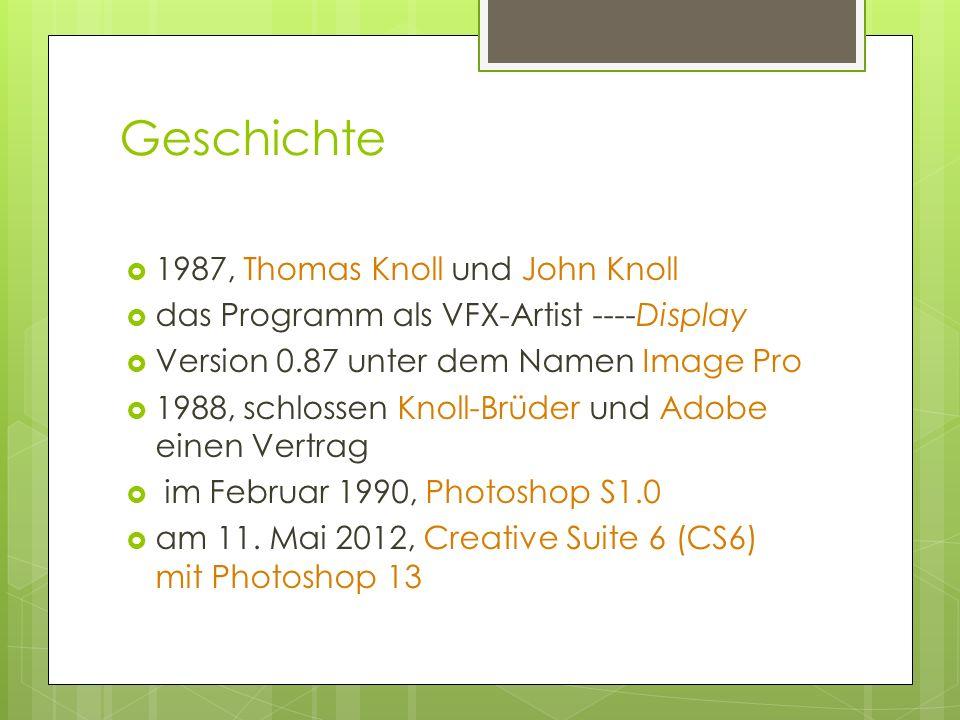 Geschichte 1987, Thomas Knoll und John Knoll das Programm als VFX-Artist ----Display Version 0.87 unter dem Namen Image Pro 1988, schlossen Knoll-Brüder und Adobe einen Vertrag im Februar 1990, Photoshop S1.0 am 11.