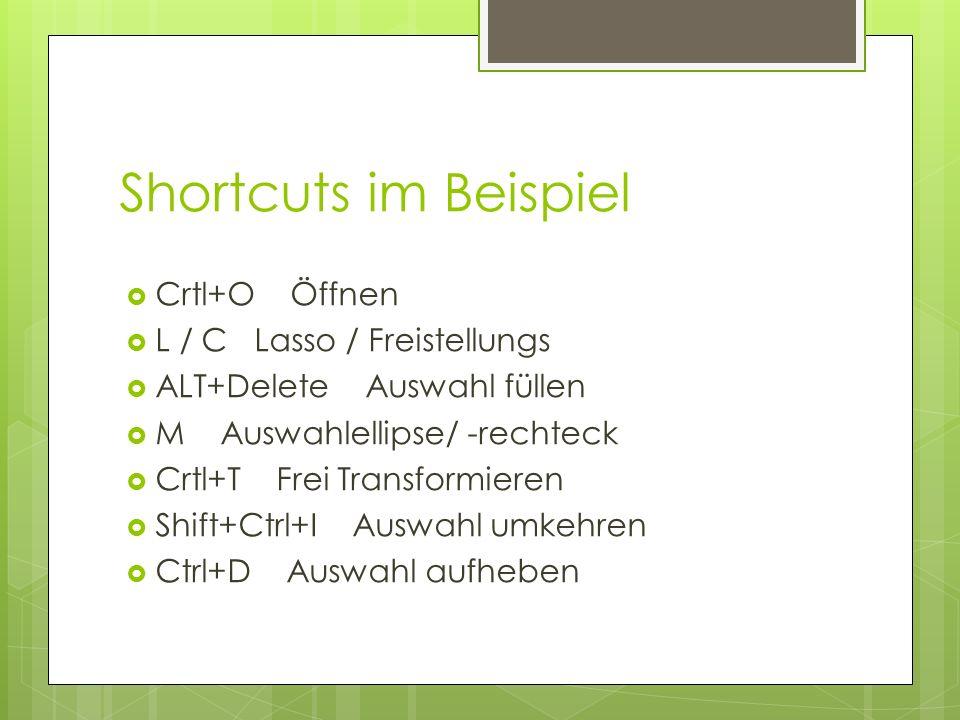 Shortcuts im Beispiel Crtl+O Öffnen L / C Lasso / Freistellungs ALT+Delete Auswahl füllen M Auswahlellipse/ -rechteck Crtl+T Frei Transformieren Shift+Ctrl+I Auswahl umkehren Ctrl+D Auswahl aufheben