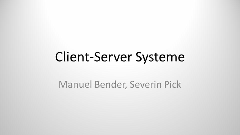 Client-Server Systeme Manuel Bender, Severin Pick