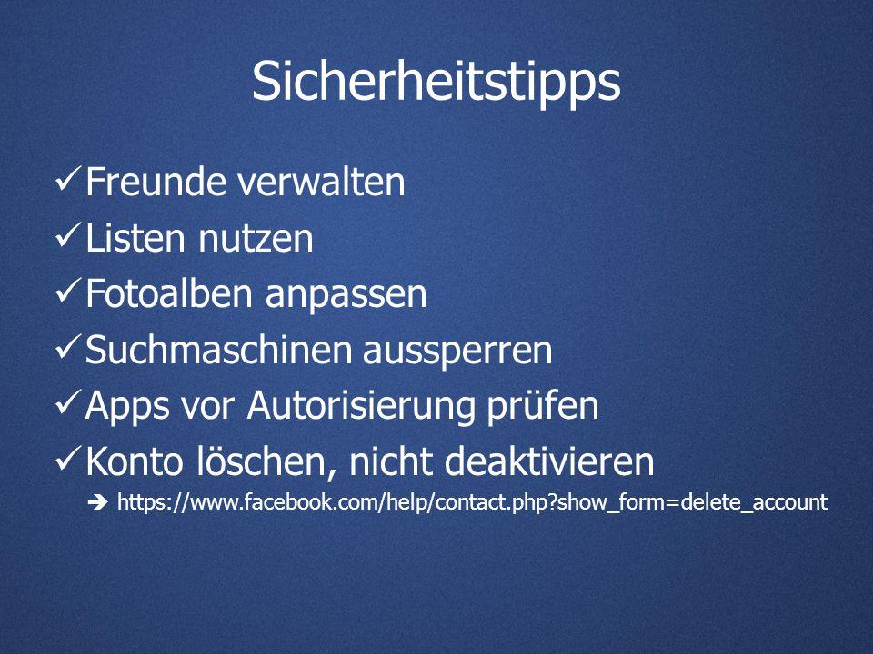 Sicherheitstipps Freunde verwalten Listen nutzen Fotoalben anpassen Suchmaschinen aussperren Apps vor Autorisierung prüfen Konto löschen, nicht deaktivieren https://www.facebook.com/help/contact.php?show_form=delete_account