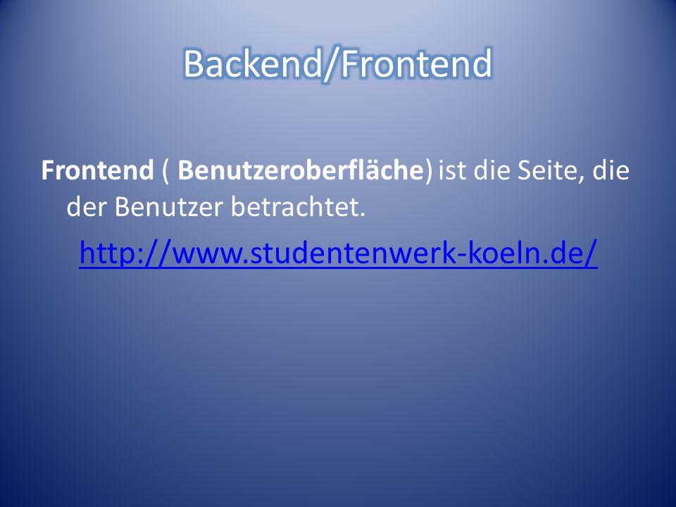 Quelle: http://www.wissensrallye.de/frontend-und-backendhttp://www.wissensrallye.de/frontend-und-backend Quelle: http://www.wissensrallye.de/frontend-und-backendhttp://www.wissensrallye.de/frontend-und-backend