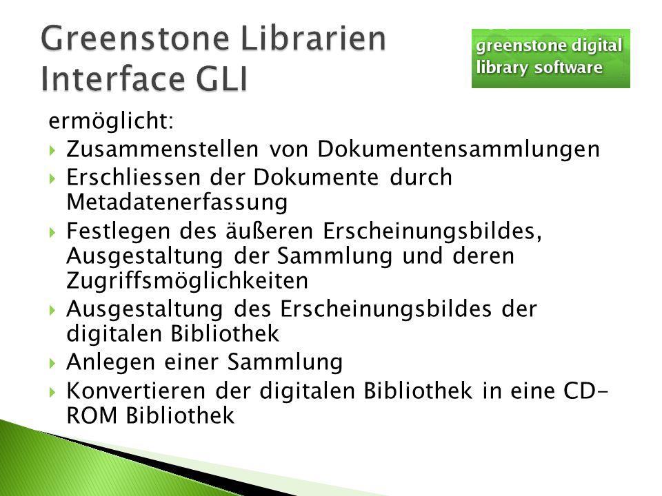 In Greenstone können Inhalte mit ganz unterschiedlichem Format abgelegt und mit Metadaten versehen werden, auch Videos, Bilder, PDF oder Audioformate Greenstone wandelt alle Inhalte in ein eigenes Format das greenstone archive format um und speichert sie so ab
