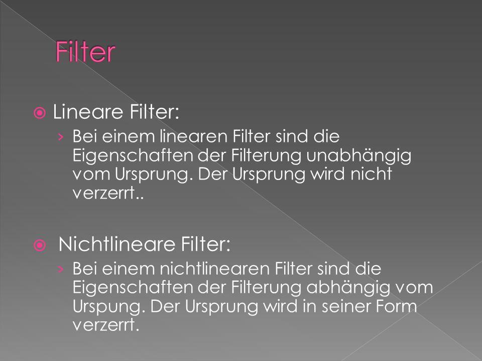 Lineare Filter: Bei einem linearen Filter sind die Eigenschaften der Filterung unabhängig vom Ursprung.