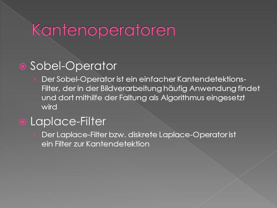 Sobel-Operator Der Sobel-Operator ist ein einfacher Kantendetektions- Filter, der in der Bildverarbeitung häufig Anwendung findet und dort mithilfe der Faltung als Algorithmus eingesetzt wird Laplace-Filter Der Laplace-Filter bzw.